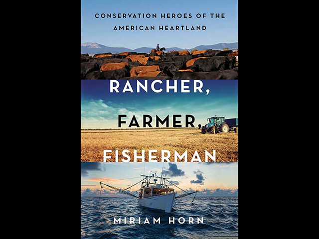 "The documentary ""Rancher, Farmer, Fisherman,"" directed by Susan Froemke and John Hoffman, is based on a book of the same name by Miriam Horn. (Courtesy photo)"